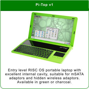 Pi-Top v1 Entry level RISC OS portable laptop with excellent internal cavity, suitable for mSATA adaptors and hidden wireless adaptors. Available in green or charcoal.